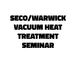 SECO/WARWICK VACUUM HEAT TREATMENT SEMINAR